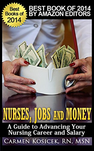 Nurses, Jobs and Money -- A Guide to Advancing Your Nursing Career and Salary