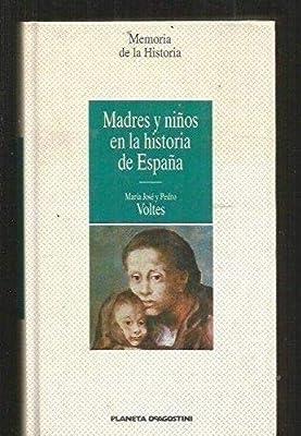 Madres y niños en la historia de España: Amazon.es: Voltes, María Jose, Voltes, Pedro: Libros