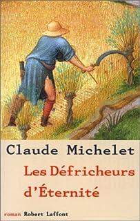 Les défricheurs d'éternité : roman, Michelet, Claude
