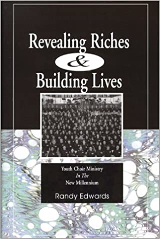 Revealing Riches and Building Lives : Youth Choir Ministry in the New Millennium