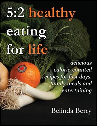 5:2 Healthy Eating for Life: delicious calorie-counted recipes for fast days, family meals and entertaining by Belinda Berry (2013-12-13)