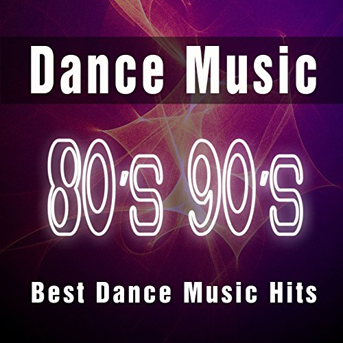 Dance Music 80's 90's: Best Dance Music Hits, Dance Anthems & Top Dance Songs of All Time Ever