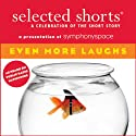 Selected Shorts: Even More Laughs Radio/TV Program by T. Coraghessan Boyle, Jonathan Lethem, Miranda July, Julia Slavin, Harry Mathews, Thomas Meehan, Philip Roth Narrated by Jerry Zaks, Alec Baldwin, Christine Baranski, Marian Seldes, Parker Posey, Robert Sean Leonard, Stephen Colbert