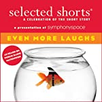 Selected Shorts: Even More Laughs | T. Coraghessan Boyle,Jonathan Lethem,Miranda July,Julia Slavin,Harry Mathews,Thomas Meehan,Philip Roth