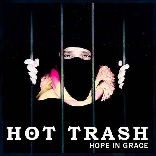 Hot Trash - Hope In Grace - CD - FLAC - 2018 - FAiNT Download