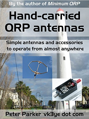 Hand-carried QRP antennas: Simple antennas and accessories to operate from almost anywhere by [Parker, Peter]
