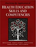 Practicing the Application of Health Education Skills and Competencies, Morrow, Marilyn and Keyser, Bette, 0763705330
