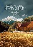 Trouble in Paradise (Steeple Hill Women's Fiction #47) by Robin Lee Hatcher (2007-11-02)