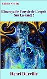 L'incroyable Pouvoir de L'esprit Sur La Santé ! par Durville