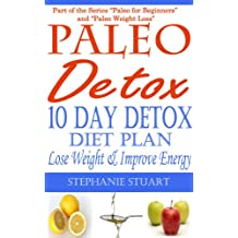 10 Day Detox Diet: Lose Weight & Improve Energy (Paleo Guides for Beginners Using Recipes for Better Nutrition, Weight Loss, and Detox for Life Book 3)
