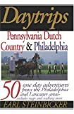 Daytrips Pennsylvania Dutch Country & Philadelphia: 50 One-Day Adventures from the Philadelphia and Lancaster Areas (Daytrips Pennsylvania Dutch Country and Philadelphia)