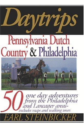 Daytrips Pennsylvania Dutch Country & Philadelphia: 50 One-Day Adventures from the Philadelphia and Lancaster Areas (Daytrips Pennsylvania Dutch Country and Philadelphia)
