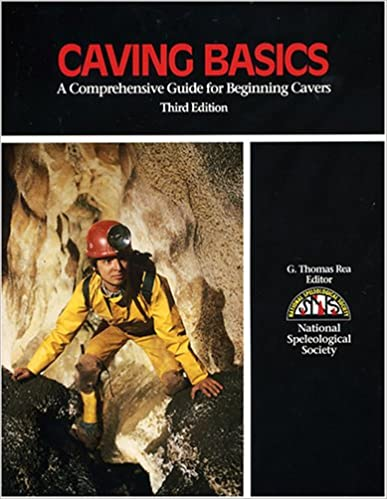 Caving Basics: A Comprehensive Guide for Beginning Cavers - 3rd Edition