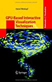 GPU-Based Interactive Visualization Techniques, Weiskopf, Daniel, 3540332626
