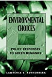 Environmental Choices : Policy Responses to Green Demands, Rothenberg, Lawrence S., 1568026307