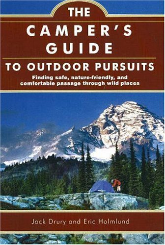 The Camper's Guide to Outdoor Pursuits: Finding Safe, Nature-Friendly and Comfortable Passage
