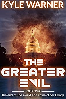 The Greater Evil (The End of the World and Some Other Things Book 2) by [Warner, Kyle]