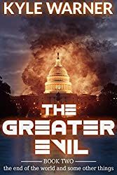 The Greater Evil (The End of the World and Some Other Things Book 2)