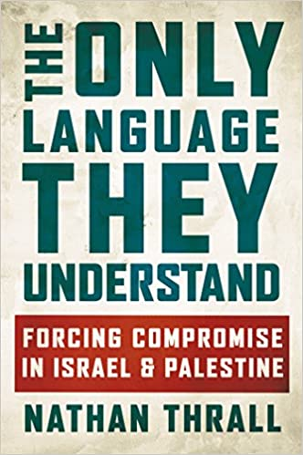 f3bd6d22fd3d2 The Only Language They Understand: Forcing Compromise in Israel and ...