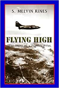 FLYING HIGH: The Story of a Fighter Pilot: S. Melvin Rines