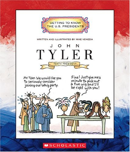 John Tyler: Tenth President, 1841-1845 (Getting to Know the U.S. Presidents)