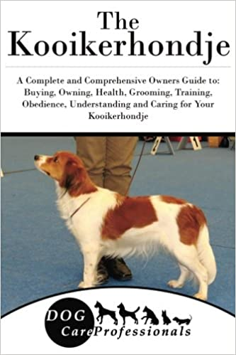 The Kooikerhondje A Complete And Comprehensive Owners Guide To