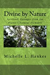 Divine by Nature: Spiritual Messages from the Planet's Natural Elements (Volume 1) Paperback
