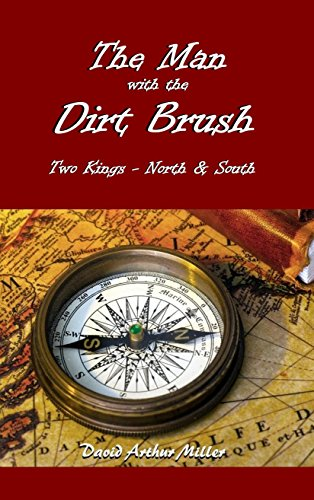 The Man with the Dirt Brush: Two Kings - North & South (English Edition)