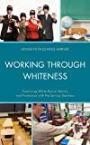 Working Through Whiteness : Examining White Racial Identity and Profession with Pre-Service Teachers, Fasching-Varner, Kenneth James, 0739176862