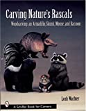 Carving Nature's Rascals: Woodcarving an Armadillo, Skunk, Mouse and Raccoon (Schiffer Book for Carvers)