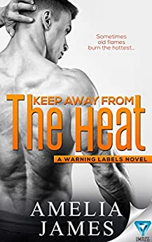 Keep Away From The Heat (A Warning Labels Novel) by [James, Amelia]