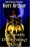 Beneath a Darkening Moon, Keri Arthur, 0975965379