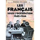 FRAN€AIS SOUS L'OCCUPATION (LES) 1940-1944