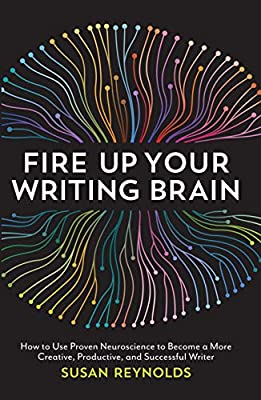Fire Up Your Writing Brain: How to Use Proven Neuroscience to ...