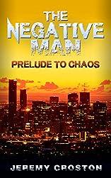 The Negative Man: Prelude to Chaos (Pacific Station Vigilante Book 0)