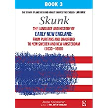 Skunk – The language and history of EARLY NEW ENGLAND: From Puritans and Bradford to New Sweden and New Amsterdam (1633–1650) – Book 3 – (Transpontine Series)