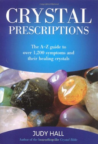Crystal Prescriptions: The A-Z Guide to Over 1,200 Symptoms and Their Healing Crystals (Volume 1) (C