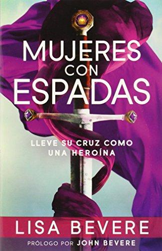 Mujeres con espadas: Lleve su cruz como una heroina (Spanish Edition) [Lisa Bevere] (Tapa Blanda)