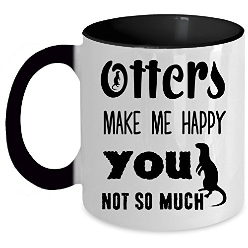 Cool Otter Lovers Coffee Mug, Otters Make Me Happy You Not So Much Accent Mug, Unique Gift Idea for Women (Accent Mug - Black)]()