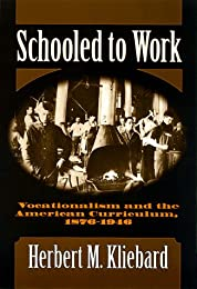 Schooled to Work: Vocationalism and the American Curriculum, 1876-1946