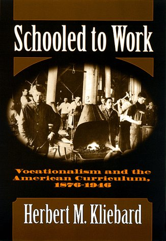 - Schooled to Work: Vocationalism and the American Curriculum, 1876-1946