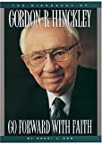 Go Forward with Faith : The Biography of Gordon B. Hinckley, Dew, Sheri L., 1573451657