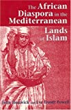 The African Diaspora in the Mediterranean Lands of Islam, John O. Hunwick and Eve Troutt Powell, 1558762744