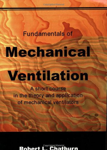 Fundamentals of Mechanical Ventilation: A Short Course on the Theory and Application of Mechanical Ventilators 1st editi