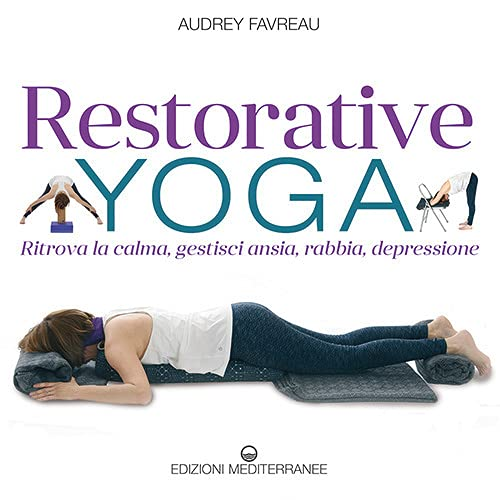 Restorative yoga. Ritrova la calma, gestisci ansia, rabbia, depressione