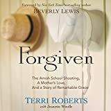 Forgiven: The Amish School Shooting, a Mother's Love, and a Story of Remarkable Grace