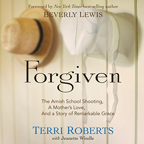 Forgiven: The Amish School Shooting, a Mother's Love, and a Story of Remarkable Grace by Oasis Audio