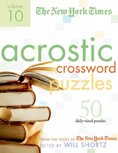 The New York Times Acrostic Puzzles Volume 10: 50 Engaging Acrostics from the Pages of The New York Times New York Times Puzzle Answers