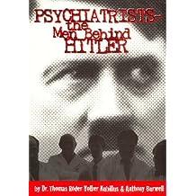 Psychiatrists: The Men Behind Hitler