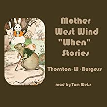 Mother West Wind ''When'' Stories Audiobook by Thornton W. Burgess Narrated by Tom Weiss